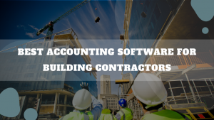 Best Accounting Software For Building Contractors