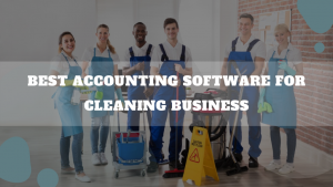Best Accounting Software For Cleaning Business