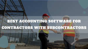 Best Accounting Software For Contractors With Subcontractors