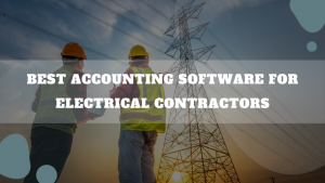 Best Accounting Software For Electrical Contractors