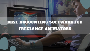 Best Accounting Software For Freelance Animators