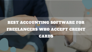 Best Accounting Software For Freelancers Who Accept Credit Cards