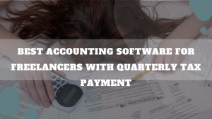 Best Accounting Software For Freelancers With Quarterly Tax Payment