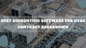 Best Accounting Software For HVAC Contract Breakdown