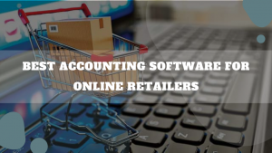 Best Accounting Software For Online Retailers