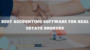 Best Accounting Software For Real Estate Brokers