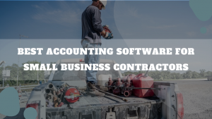 Best Accounting Software For Small Business Contractors