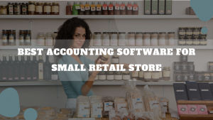 Best Accounting Software For Small Retail Store
