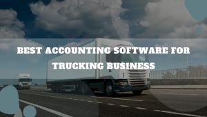 Best Accounting Software For Trucking Business