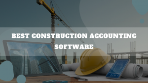 Best Construction Accounting Software