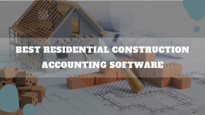 Best Residential Construction Accounting Software