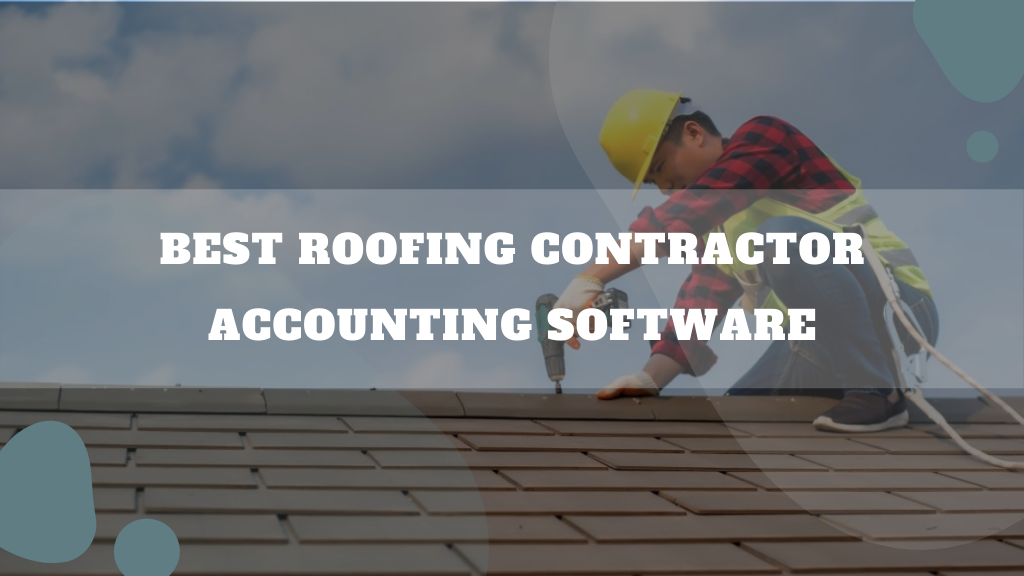 Roofing Contractor Accounting Software