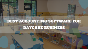 Best Accounting Software For Daycare Business