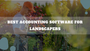Best Accounting Software For Landscapers