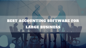 Best Accounting Software For Large Business