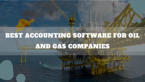 Best Accounting Software For Oil And Gas Companies
