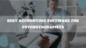 Best Accounting Software For Psychotherapists