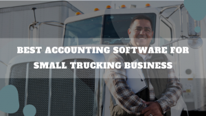 Best Accounting Software For Small Trucking Business